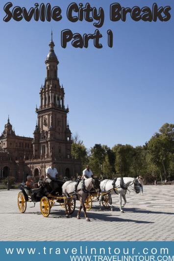 Seville City Breaks Part 1 Seville Spain Travel Guide